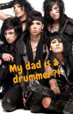 My dad is a drummer. -BVB- by BCrazySistersK
