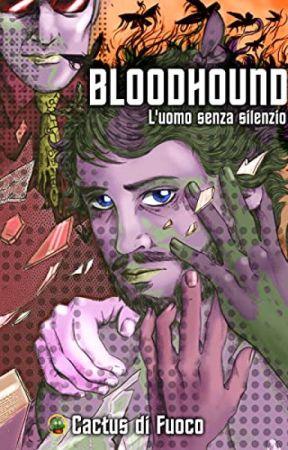 Bloodhound - L'Uomo senza Silenzio by CactusdiFuoco