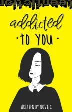 Addicted To You by novilx