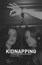 Kidnapping (Camren) by KiomiRic
