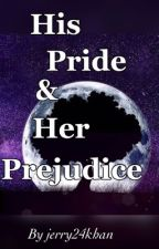 HIS PRIDE & HER PREJUDICE.  by Jerry24khan