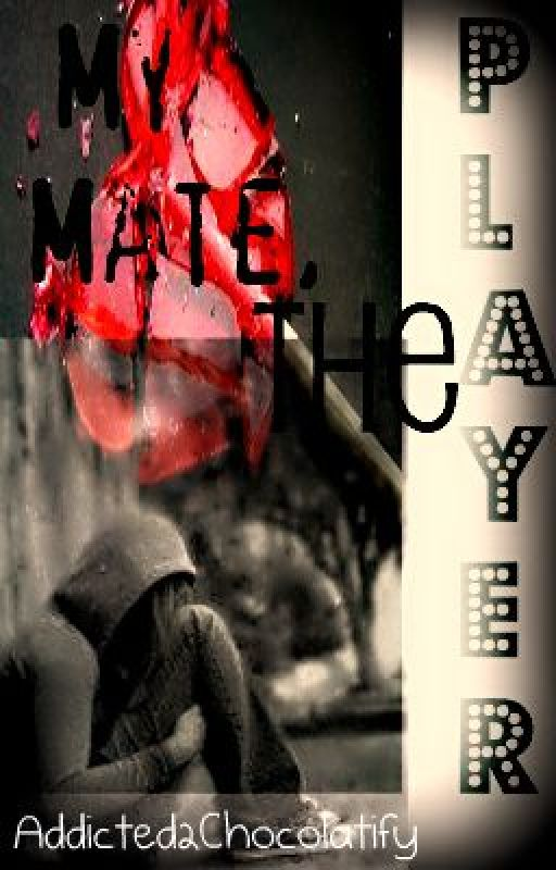 My Mate, The Player by Addicted2chocolatify