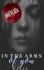 In The Arms of You | ✔️ |WATTYS2018 by RosieTheDreamWriter