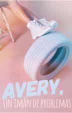 Avery: Un imán de problemas. by maclightning