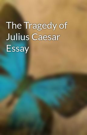 Wuthering Heights Essay Questions  Sample Essay University also My Virtual Child Essay The Tragedy Of Julius Caesar Essay  Et Tu Brute  Wattpad Truman Doctrine Essay