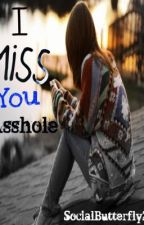 I Miss You, Asshole. by SocialButterfly21