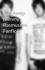 Run Away. (Timmy Rasmussen Fanfic.) by MrsFukingBarakat