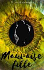 MAUVAISE FILLE [TERMINÉE] by EliseDuhaupas