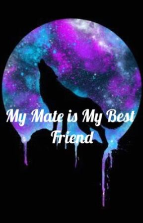 My Mate is My Best Friend  by 1sonora1