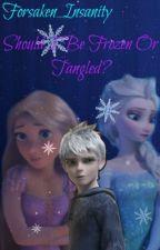 Should I Be Frozen or Tangled by forsaken_insanity