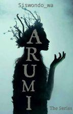 ARUMI [Wattys2017] by siswondo07