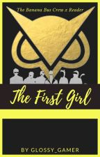 The First Girl ~ The Banana Bus Crew X Reader by Glossy_Gamer