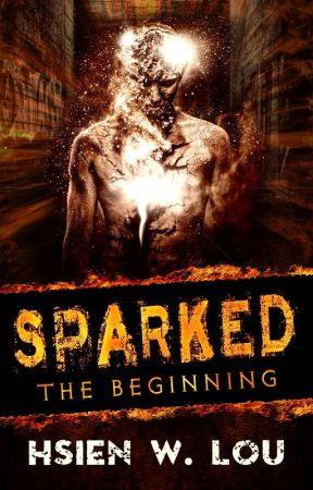 Sparked: The Beginning by HsienLou