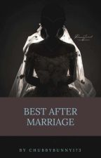 Best After Marriage  by chubbybunny173
