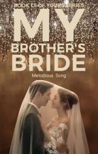 My Brother's Bride(✔) by -melodious_song