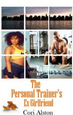 The Personal Trainer's Ex Girlfriend {Interracial Curvy Romance} by CoriAlston19944