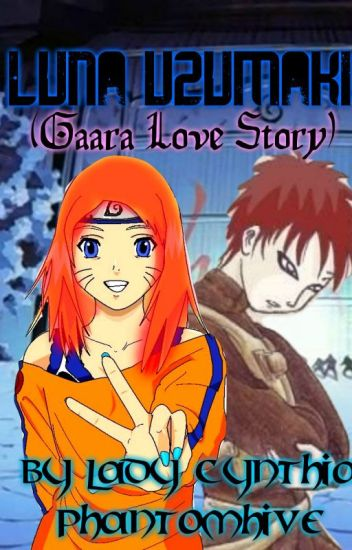Luna Uzumaki( Gaara love story) ( Story is being edited)