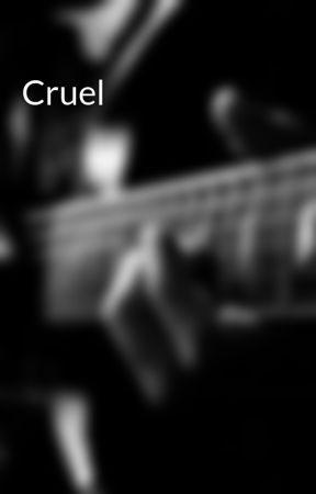 Cruel by KattyKat00