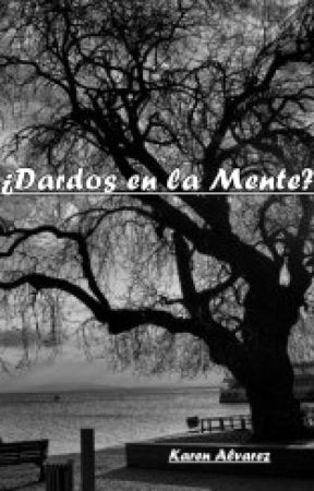 ¿DARDOS EN LA MENTE? by KarenAlvarez203981