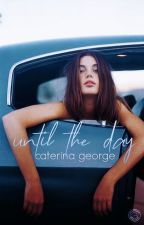 Until the Day by violadavis