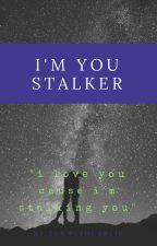 I'm You Stalker {TAMAT!} by kecebonghanyutcantik