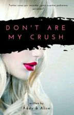 Don't Are My Crush© by AddyYAlice