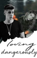 Loving Dangerously  by SwagBizzle1994
