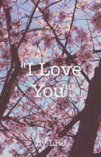 """I Love You"" by SpiritalRay"