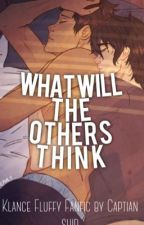 What Will The Other Think?;A Klance Fluff by trashcantrademark