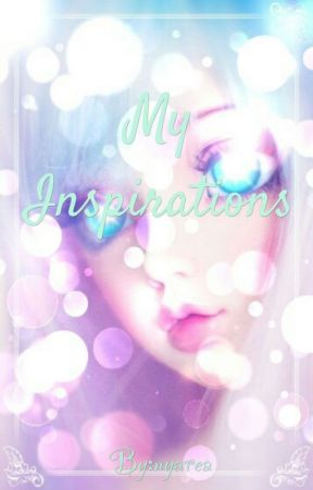 My Inspirations by nyarea