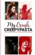My Crush Creepypasta by LiChanVyp
