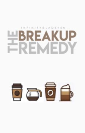 The Breakup Remedy by InfinityBlade456