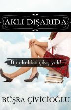 AKLI DIŞARIDA  '' Bir Lise Komedisi ''  by BusraCivicioglu