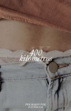 400 KILÓMETROS by fatidicos