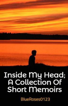 Inside My Head; A Collection Of Short Memoirs by BlueRoses0123