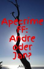 Apecrime FF: Andre oder Jan? by supernaturalbabe2710
