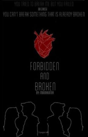 forbidden and broken by MoonHunter345