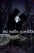 Mi Mate Gordita  by ChamoyGonzalez