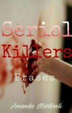 Serial Killers : Frases by amanda_martineli