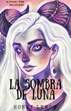 La Sombra de Luna 🌙  by HoneyLemon07