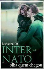 Internato, Olha Quem Chegou [ EM REVISÃO ] by Rockeira100