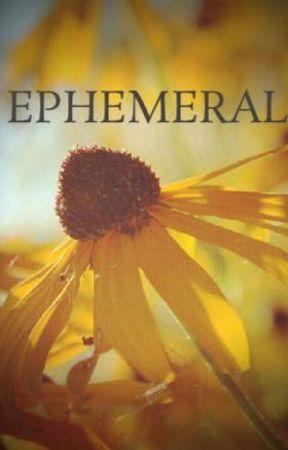 EPHEMERAL. by dancingonmyown1