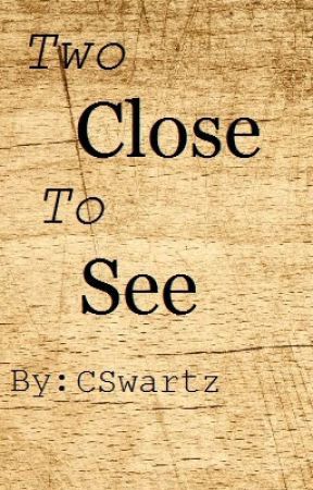 Two Close To See by CSwartz