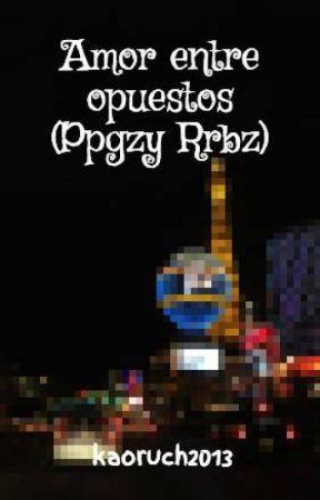 Amor entre opuestos (ppgz y rrbz) by kaoruch2013