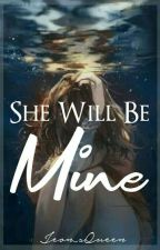 She Will Be Mine [SLOW UPDATE] by Jeon_sBadGirl
