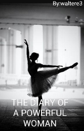 The diary of a powerful woman by waltere3