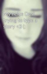 My neice Desi trying to type a story <3 (: by MarieFanfic
