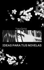 Ideas para tus novelas by spaceslarriex
