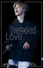 Overlooked Love {Jimin FF} by ParkthatCY