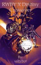 Rwby x destiny crossover Volume 1 by saltybot